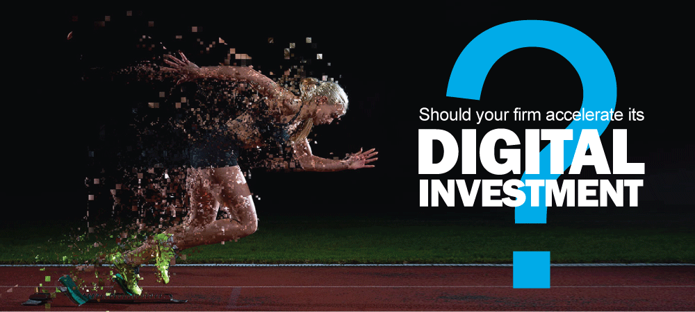 Should your firm accelerate its digital investment?