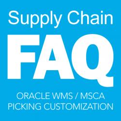 Oracle WMS / MSCA Pick Customization FAQ