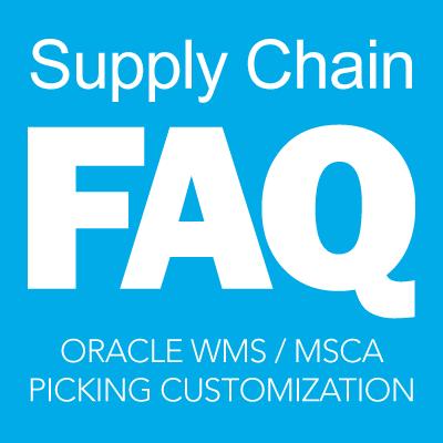 Oracle WMS MSCA Picking Customization FAQ