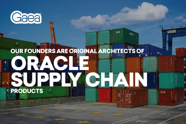 Gaea founders are original architects of Oracle Supply Chain products
