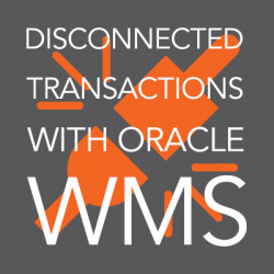 Disconnected Transactions with Oracle WMS